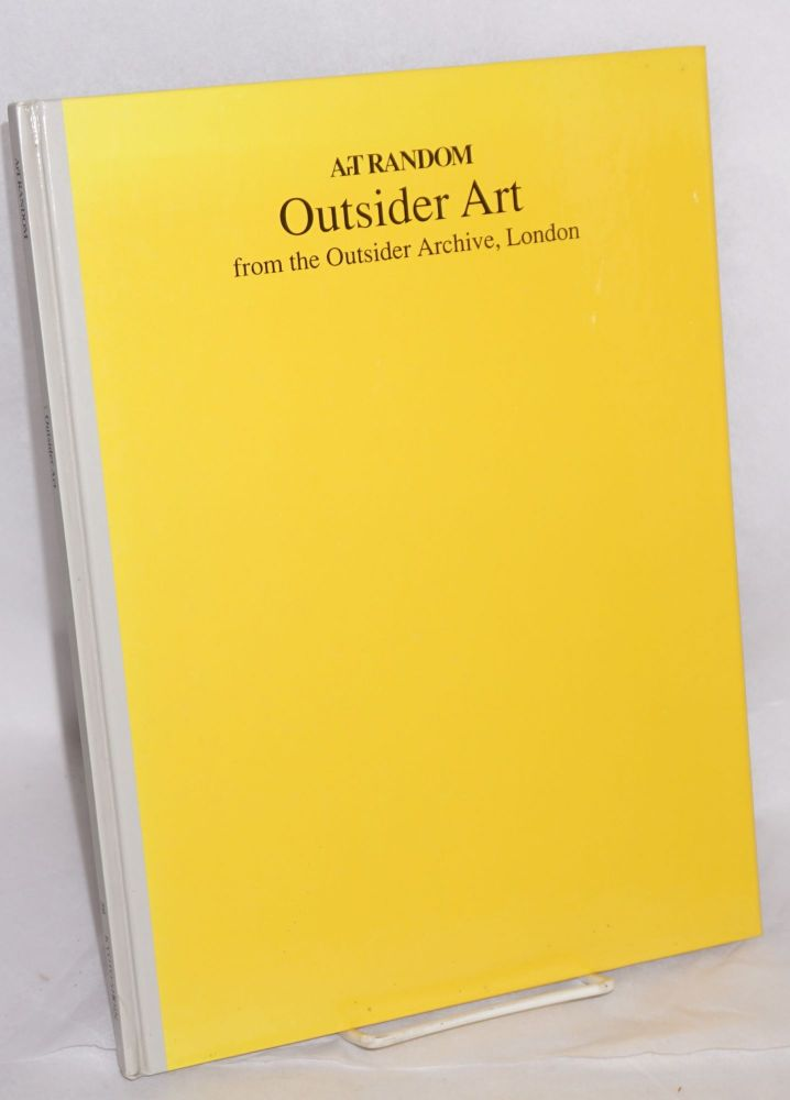 ArT Random: Outsider Art from the Outsider Archive, London. Monika Kinley, text, editorial director Kyoichi Tsuzuki.