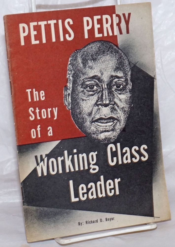 Pettis Perry; the story of a working class leader. Richard O. Boyer.