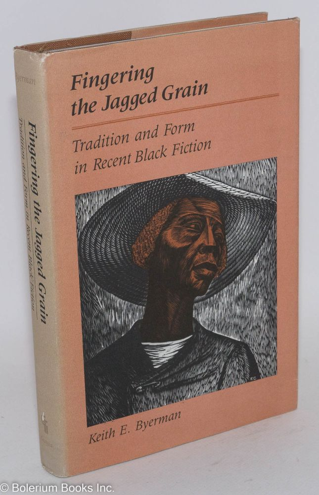 Fingering the jagged grain: tradition and form in recent Black fiction. Keith E. Byerman.