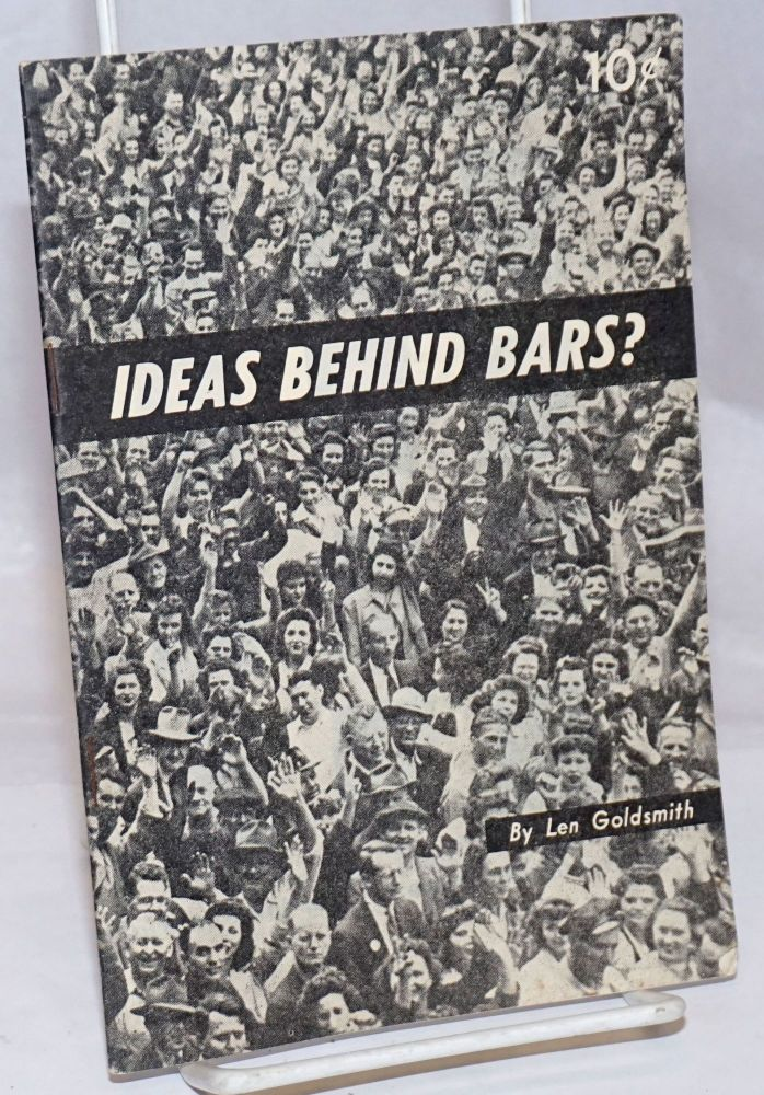 Ideas behind bars? The story of the frame-up of 140,000,000 Americans. Len Goldsmith.