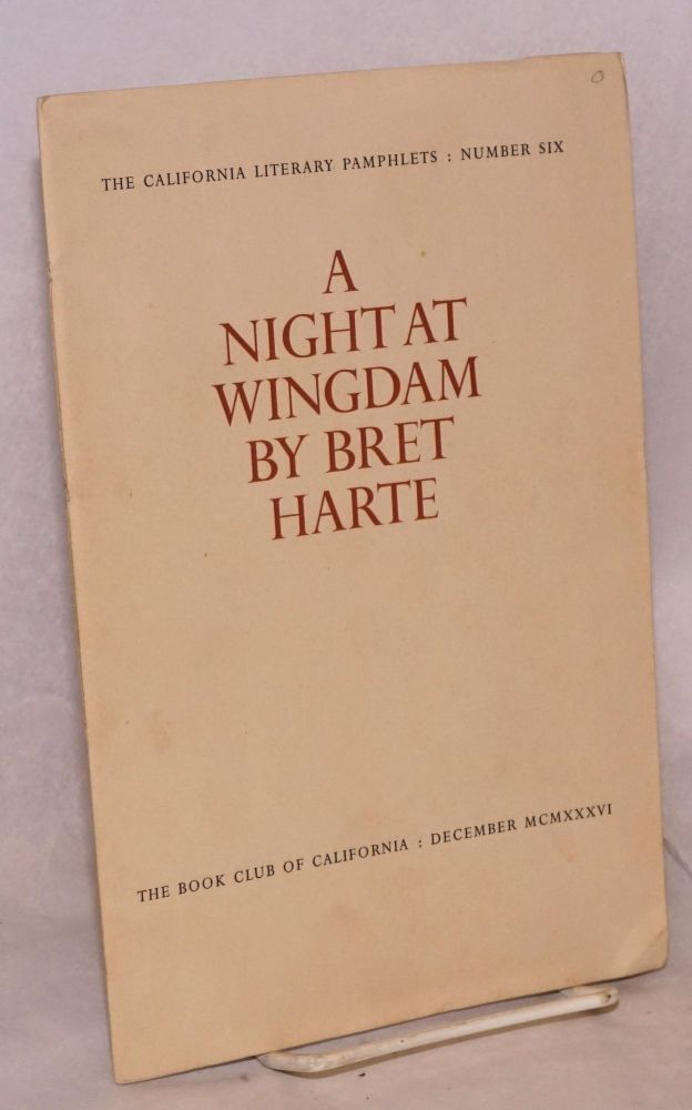 A Night at Wingdam by Bret Harte together with a letter from the author to Dr. J. L. Ver Mehr. Bret Harte, Idwal Jones.