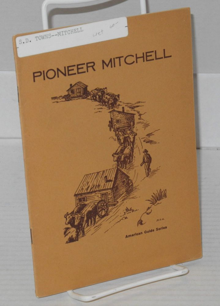 Pioneer Mitchell. the Federal Writers' Project of the Works Progress Administration in South Dakota, Mary B. Giddings, Sada Jones.