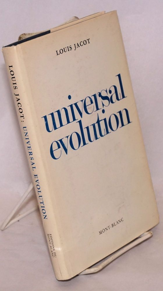 Universal Evolution (translated from the French by Gwenda Stephens). Louis Jacot.