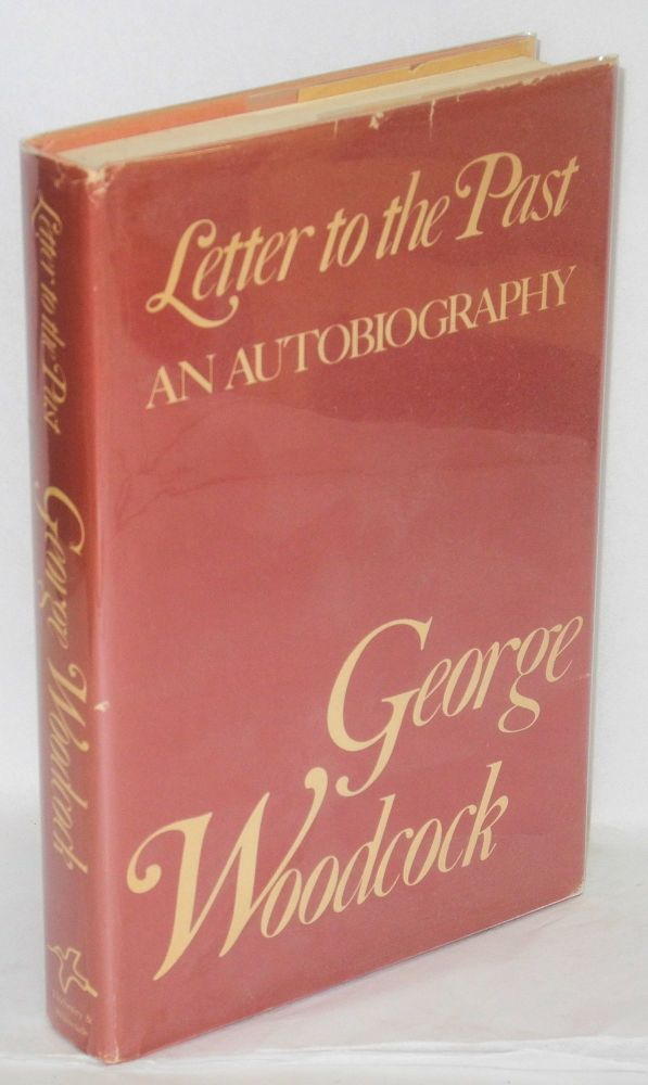 Letter to the past; the autobiography. George Woodcock.