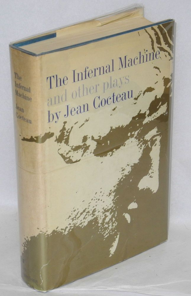 The infernal machine and other plays (Orpheus, The Eiffel Tower wedding party, The Knights of the Round Table, Bacchus, The Speaker's text of Oedipus Rex). Jean Cocteau, , John Savacool Albert Bermel, W. H. Auden, Dudley Fitts, e. e. cummings.