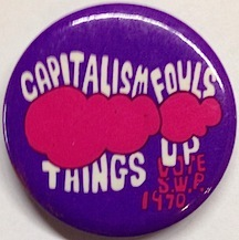 Capitalism fouls things up / Vote SWP 1970 [pinback button]. Socialist Workers Party.