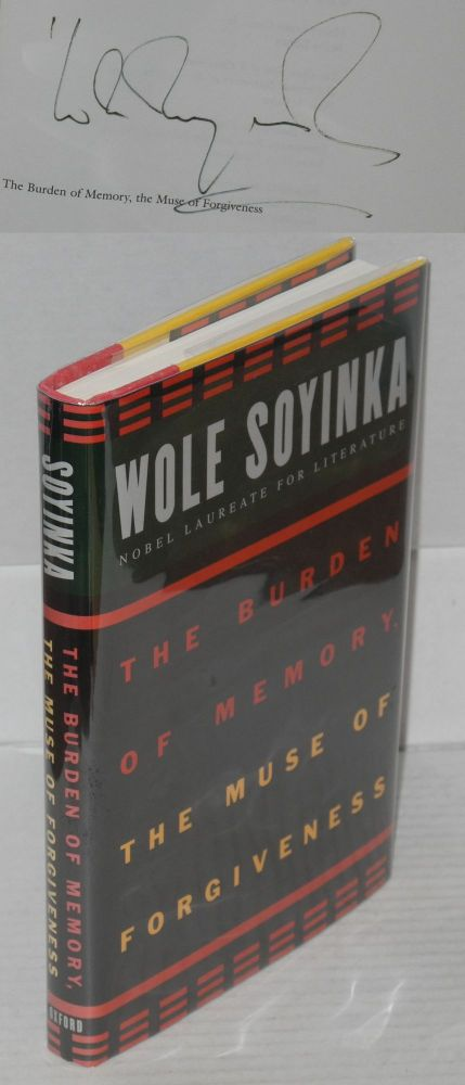 The burden of memory, muse of forgiveness. Wole Soyinka.