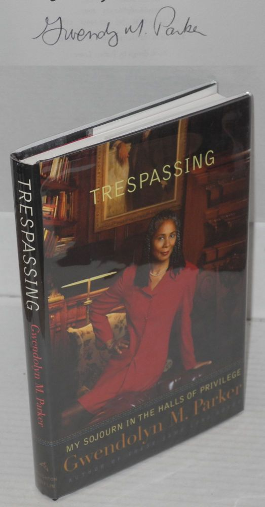 Trespassing; my sojourn in the halls of privilege. Gwendolyn M. Parker.