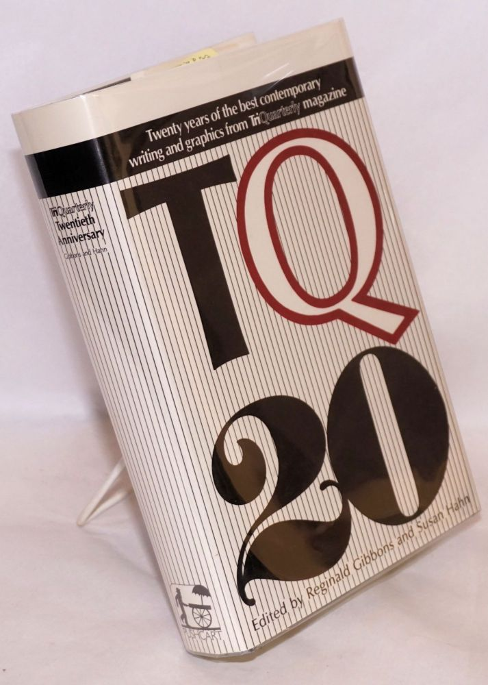 TQ 20 Twenty years of the best contemporary writing and graphics from TriQuarterly magazine. Reginald Gibbons, Susan Hahn.