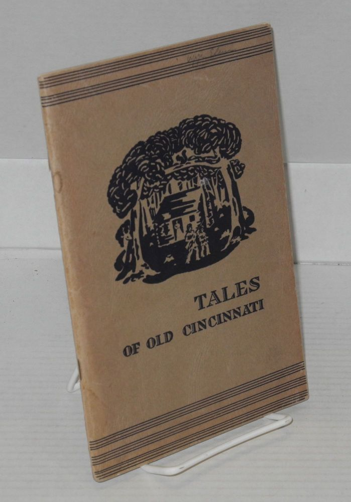 Tales of Old Cincinnati. illustrated with the Workers of the Writers' Program of the Work Projects Administration in the State of Ohio, Gladys Carambella.