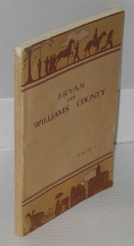 Bryan and Williams County. the Workers of the Writers' Program of the Work Projects Administration in the State of Ohio.