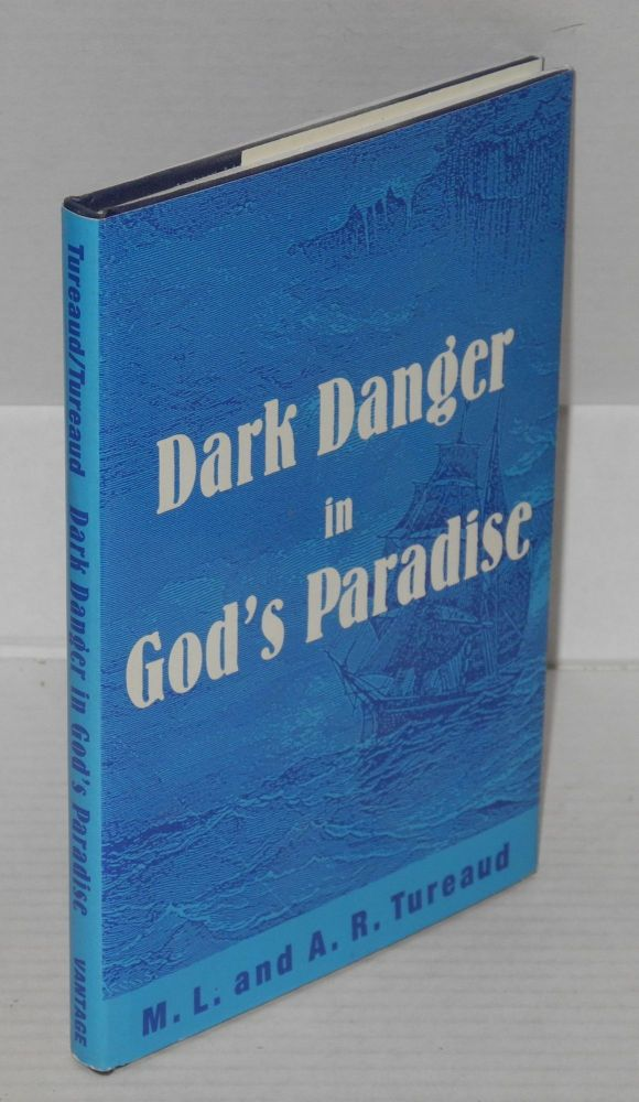 Dark danger in God's paradise. M. L. Tureaud, A. R. Tureaud.