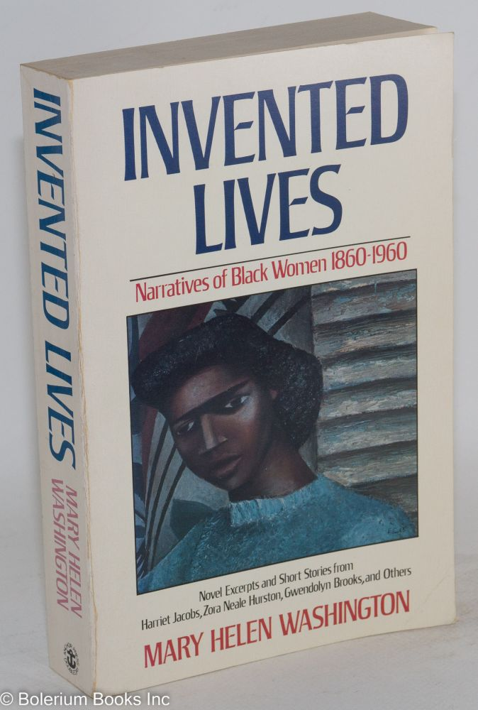 Invented lives; narratives of black women 1860-1960. Mary Helen Washington.