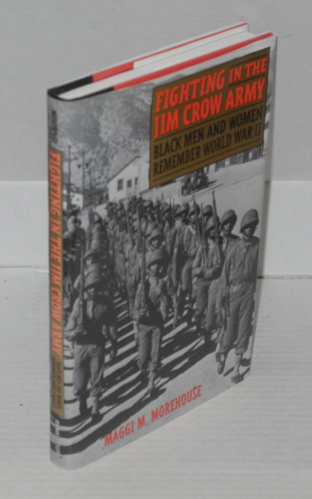 Fighting in the Jim Crow Army; Black Men and Women Remember World War II. Maggi M. Morehouse.