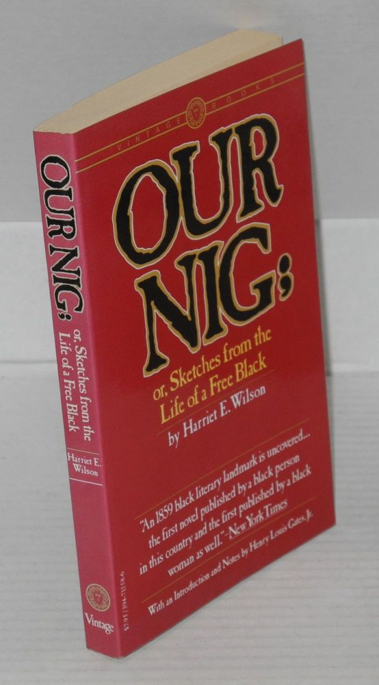 "Our Nig; or, Sketches from the Life of a Free Black, In A Two-Story White House, North. Showing that slavery's shadows fall even there. With an introduction and notes by Henry Louis Gates, Jr. Harriet E. Wilson, as ""Our Nig"" orginally published pseudonymously."