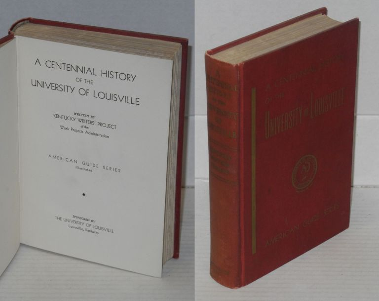 A centennial history of the University of Louisville. Kentucky Writers' Project of the Wok Projects Administration.