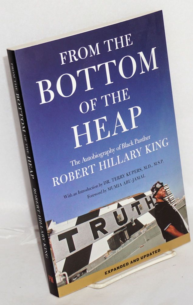 From The Bottom Of The Heap: The Autobiography Of Black Panther Robert Hillary King. Expanded and updated. Robert Hillary King.
