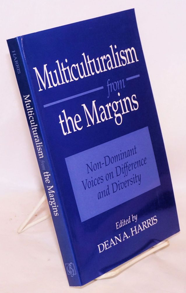 Multiculturalism from the Margins; Non-Dominant Voices on Difference and Diversity, prepared under the auspices of Bifocal Publications. Dean A. Harris.