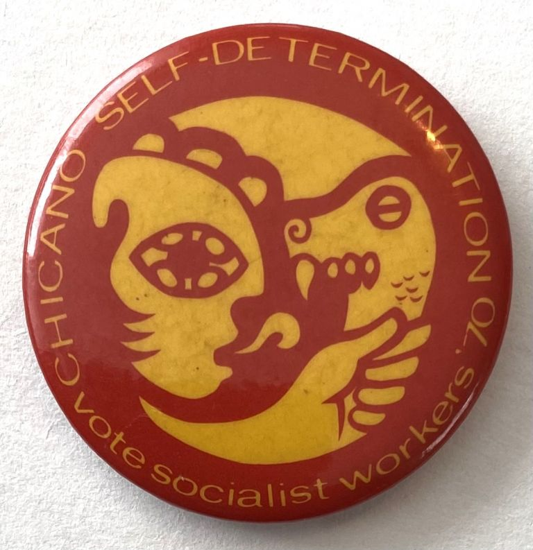 Chicano self-determination / Vote Socialist Workers '70 [pinback button]. Socialist Workers Party.