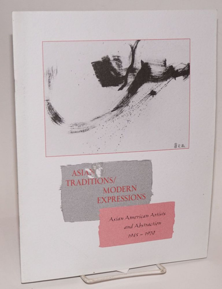 Asian traditions/modern expressions: Asian American artist and abstarction 1945 - 1970