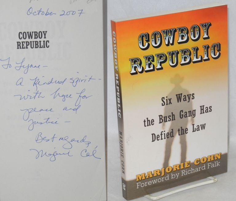 Cowboy republic: six ways the Bush Gang has defied the law. Marjorie Cohn, Richard Falk