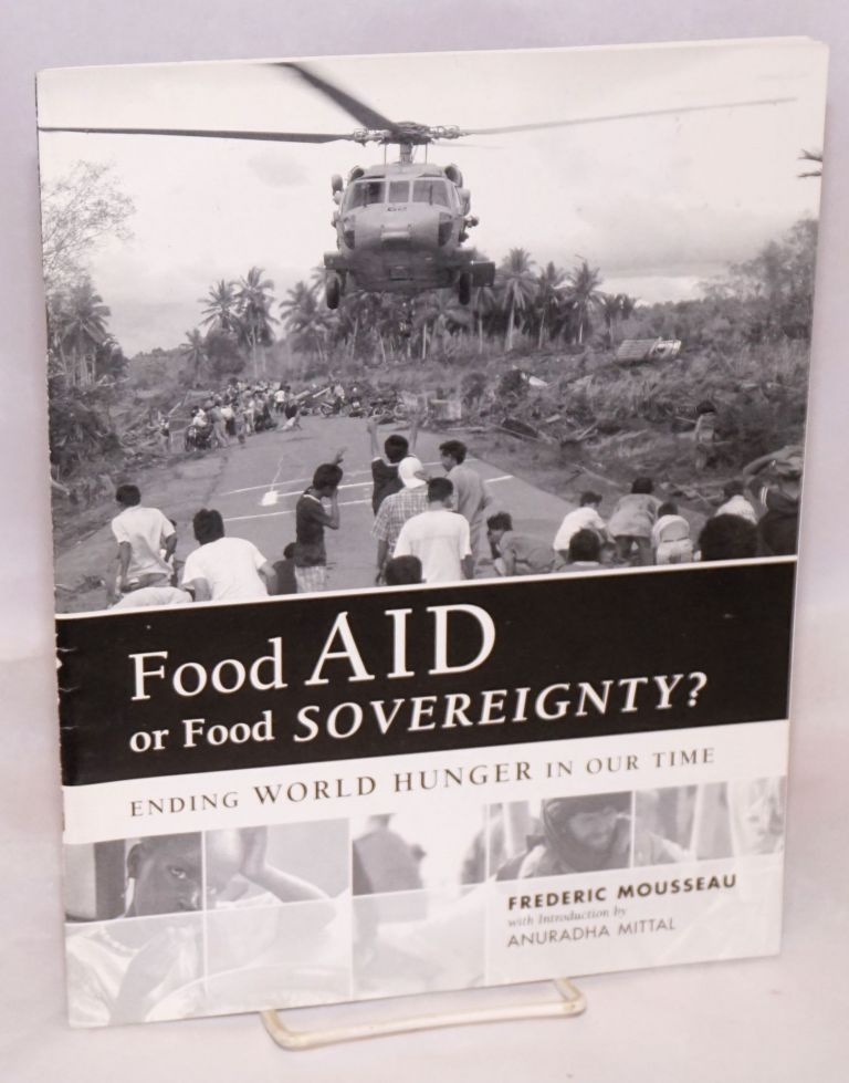 Food Aid or food sovereignty? ending world hunger in our time. Frederic Mousseau, Anuradha Mittal.