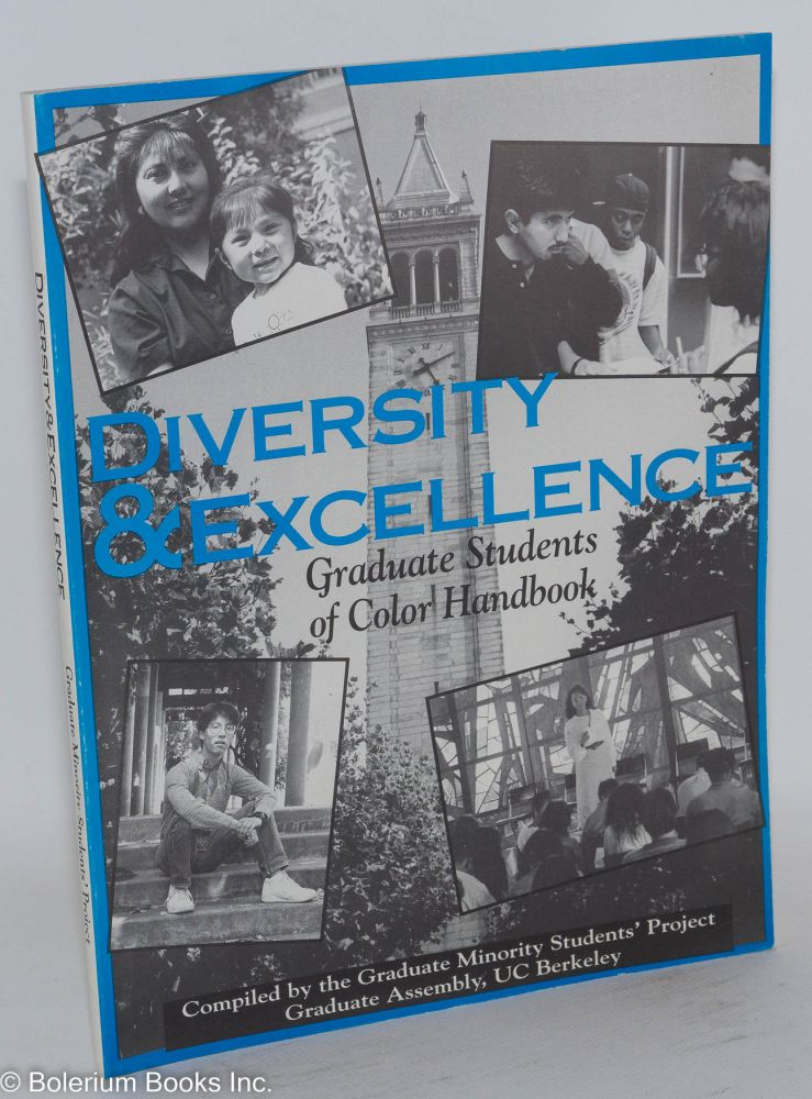Diversity & excellence: graduate students of color handbook. Graduate Assembly The Graduate Minority Students' Project, Jocelyn Ferguson, compilers, UC Berkeley, Margo Ponce.