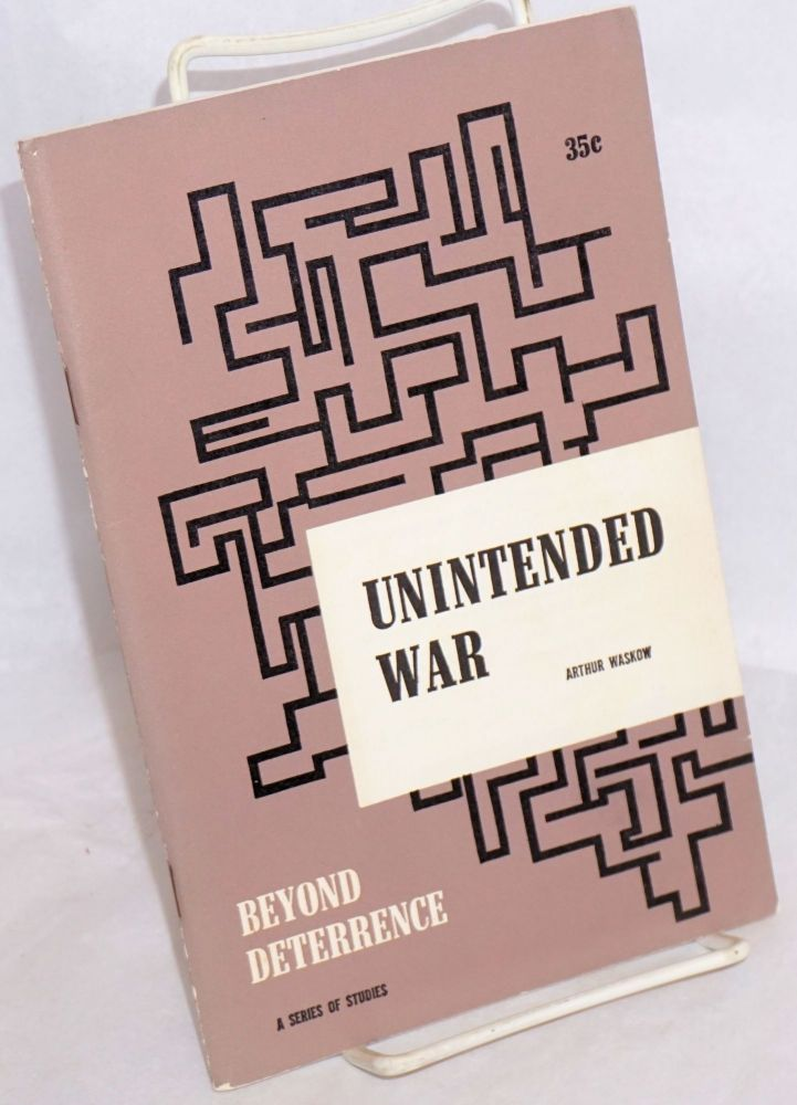 Unintended war: a study and commentary. Arthur Waskow.
