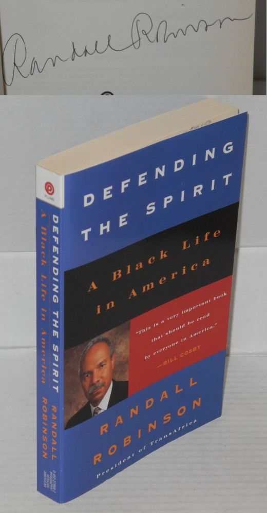 Defending the Spirit; A Black Life in America. Randall Robinson.