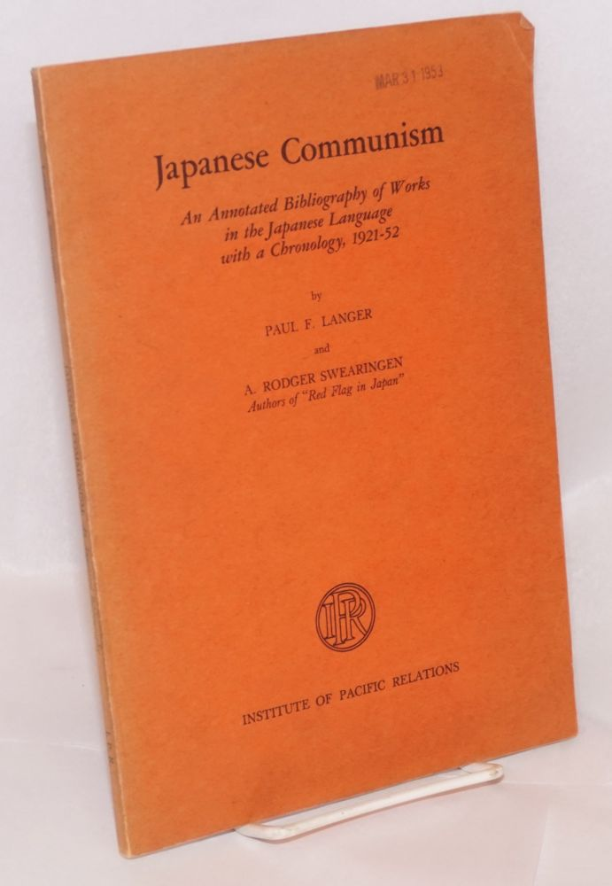 Japanese communism. An annotated bibliography of works in the Japanese language, with a chronology, 1921-52. Paul F. Langer, Rodger Swearingen.