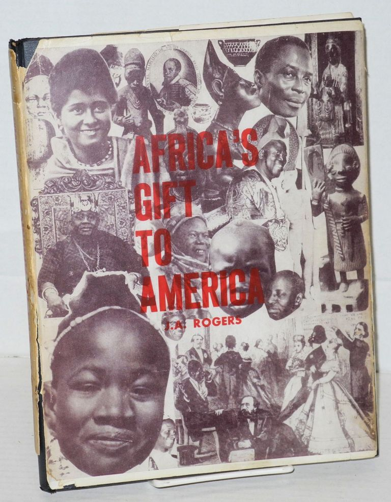 Africa's gift to America: the Afro-American in the making and saving of the United States. J. A. Rogers.