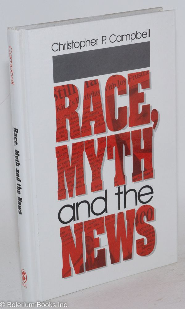 Race, myth and the news. Chrisopher P. Campbell.
