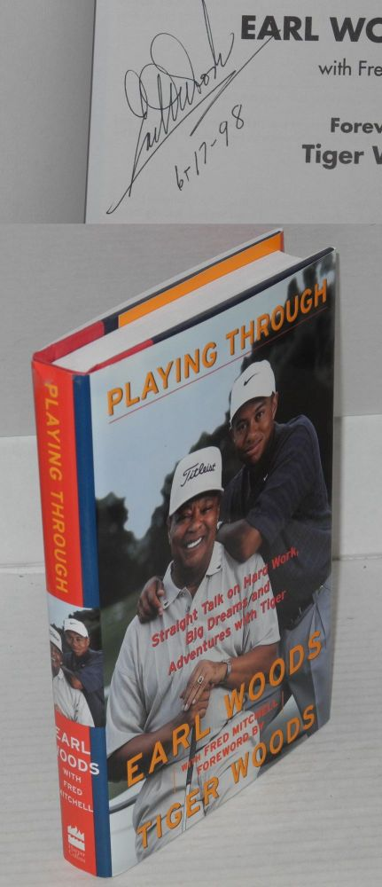Playing Through Straight Talk on Hard Work, Big Dreams and Adventures with Tiger. Earl Woods, , Fred Mitchell.