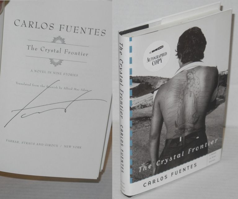 The Crystal Frontier, a Novel in Nine Stories Translated from the Spanish by Alfred Mac Adam. Carlos Fuentes.