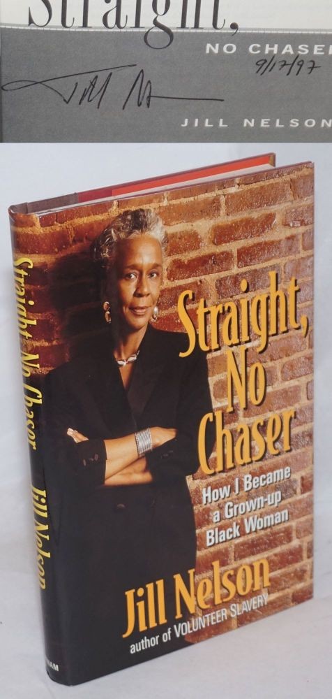 Straight, No Chaser; How I Became a Grown-Up Black Woman. Jill Nelson.