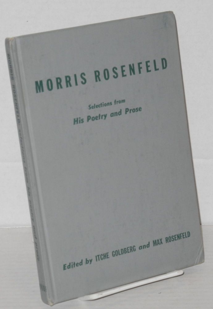 Morris Rosenfled, selections from his poetry and prose. Edited by Itche Goldberg and Max Rosenfeld. Morris Rosenfeld.
