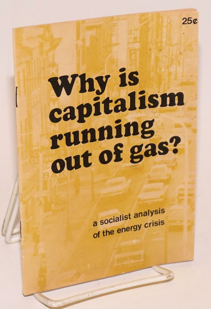 Why is capitalism running out of gas? A socialist analysis of the energy crisis. Socialist Labor Party.