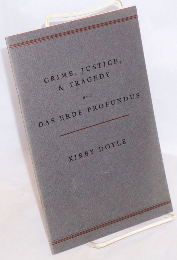 Crime, justice, & tragedy and Das erde profundus. Kirby Doyle.