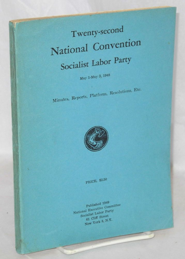 Twenty-second National Convention, Socialist Labor Party, April 29-May 2, 1948. Minutes, reports, platform, resolutions, etc. Socialist Labor Party.