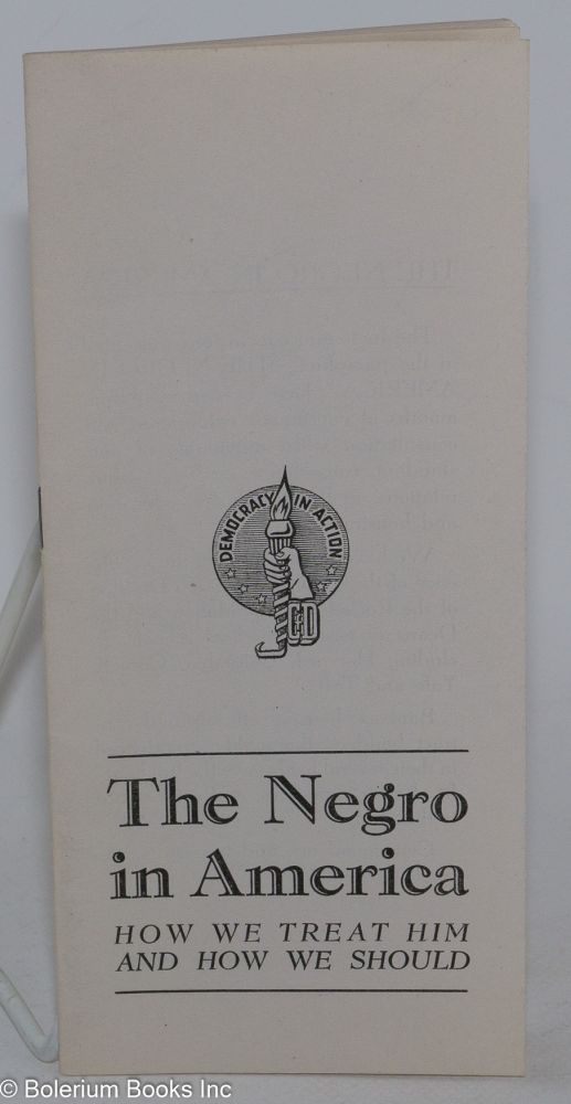 The Negro in America: how we treat him and how we should