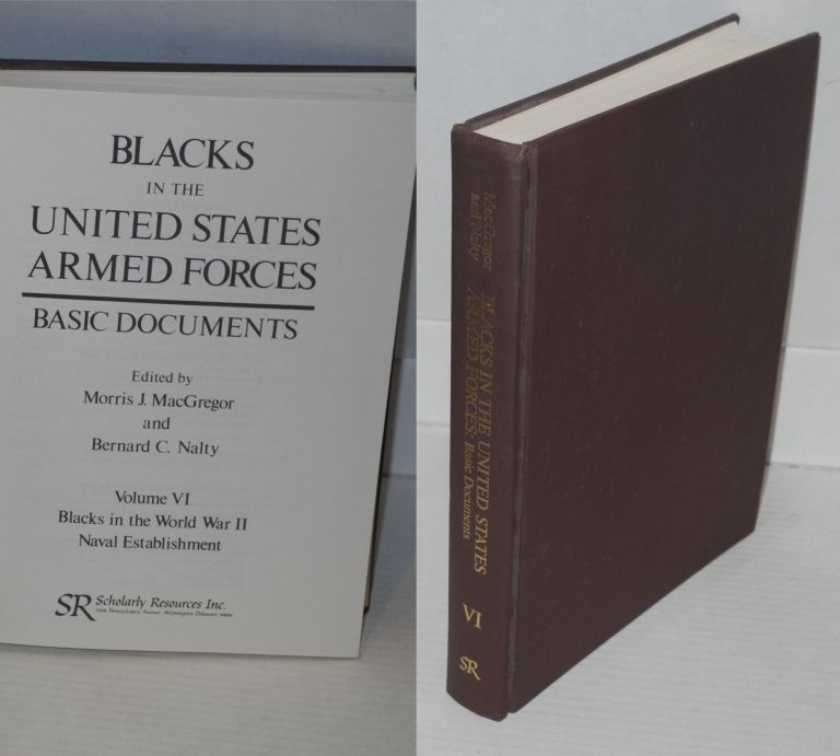 Blacks in the United States Armed Forces / Basic Documents Volume VI, Blacks in the World War II Naval Establishment. Morris J. MacGregor, Bernard C. Nalty.