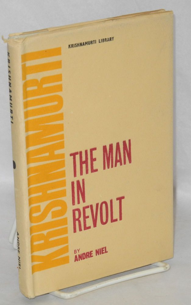 Krishnamurti, the Man in Revolt. Translated from the French. Andre Niel.