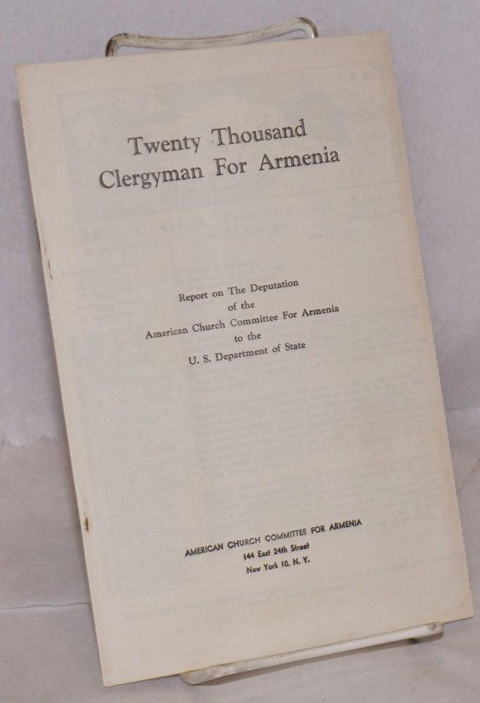 Twenty thousand clergymen for Armenia. Report on the deputation of the American Church Committee for Armenia to the US Department of State. American Church Committee for Armenia.