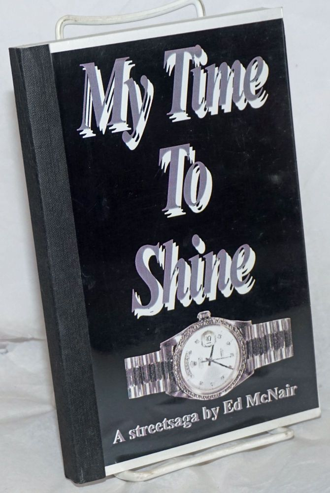 My Time to Shine, a novel. Ed McNair.