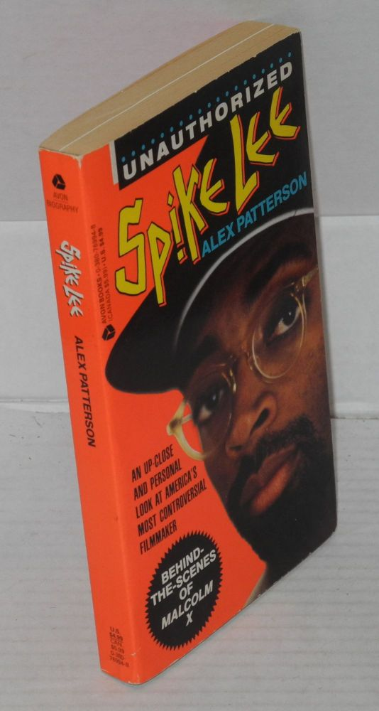 Spike Lee Unauthorized; an up-close and personal look at America's most controversial filmmaker. Behind-the-scenes of Malcolm X [subtitlefrom cover text]. Alex Patterson, Spike Lee.