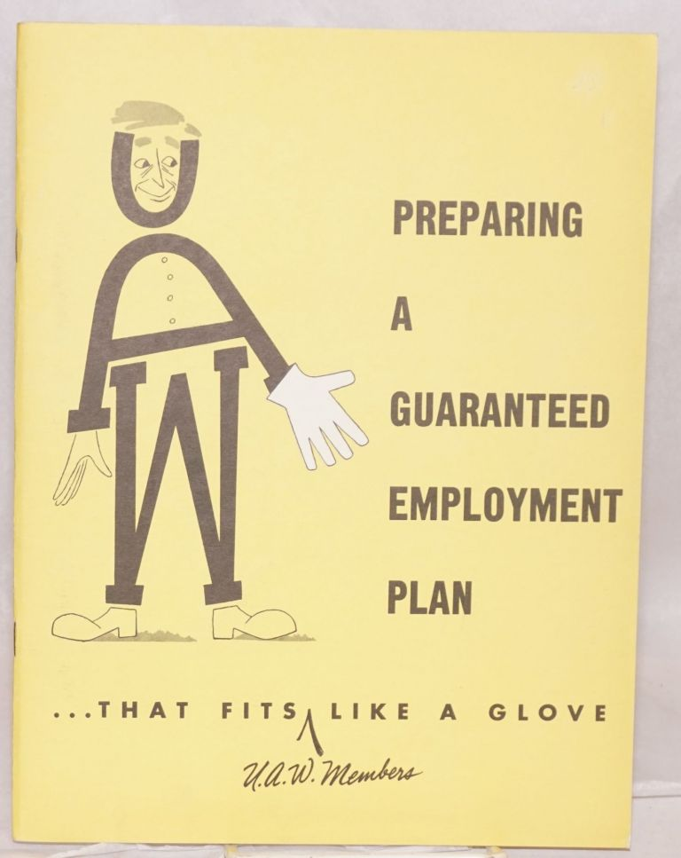 Preparing a guaranteed employment plan that fits U.A.W. members like a glove. Aerospace United Automobile, Agricultural Implement Workers of America.