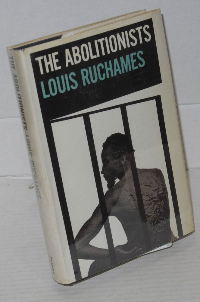 The abolitionists; a collection of their writings. Louis Ruchames.