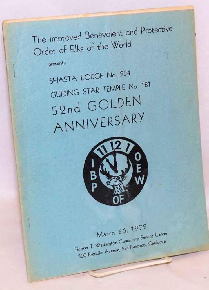 Shasta Lodge no. 254, Guiding Star Temple no. 181 52nd Golden Anniversary. Improved Benevolent Protective Order of Elks of the World.