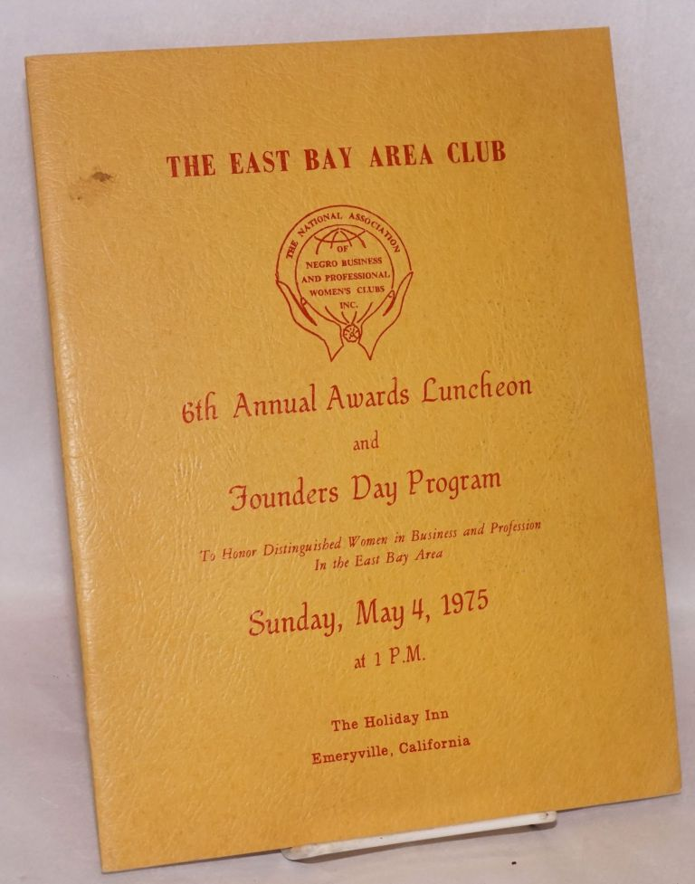 6th annual awards luncheon and Founders' Day Program to honor distinguished women in business and profession in the East Bay Area. East Bay Area Club, the National Association of Negro Business, Professional Women's Clubs Inc.