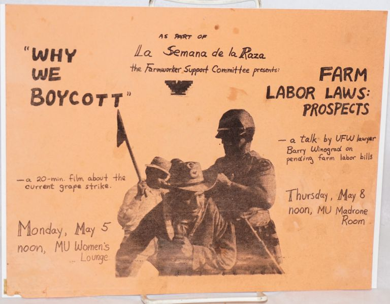 As part of La Semana de la Raza the Farmworker Support Committee presents: Why we boycott; a 20 minute film about the current grape strike & farm labor laws - a talk by UFW lawyer Barry Winograd (handbill/poster). Barry Winograd Farmworker Support Committee.